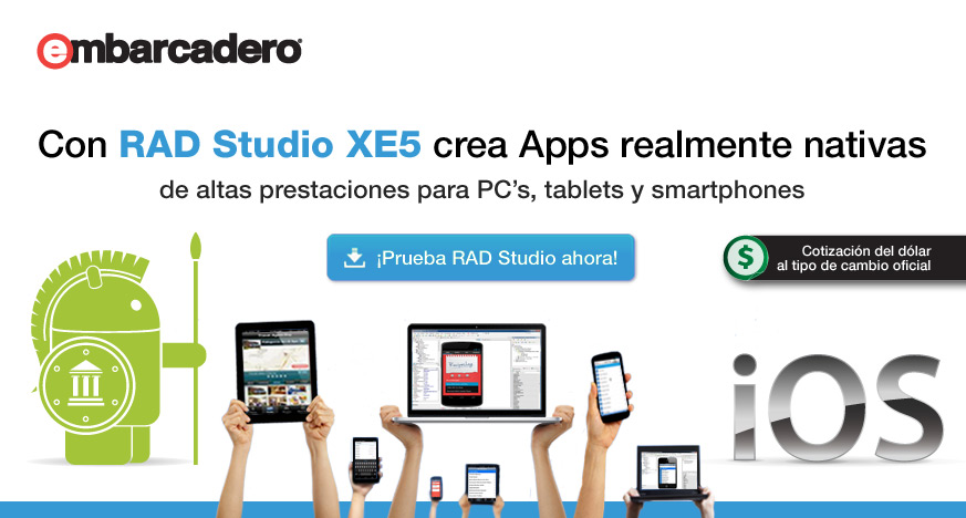 ¡Con RAD Studio XE5 crea apps realmente nativas para iOS y Android!